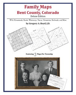 Family Maps of Bent County, Colorado (Paperback)