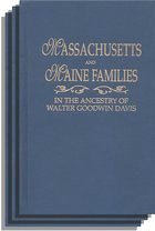 Massachusetts and Maine Families in the Ancestry of Walter Goodwin Davis (1885-1966)