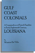 Gulf Coast Colonials, A Compendium of French Families in Early Eighteenth Century Louisiana. Partially indexed