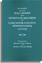 An Index to the Will Books and Intestate Records of Lancaster County, Pennsylvania, 1729-1850