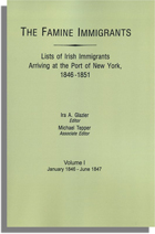 The Famine Immigrants [Vol. I], Lists of Irish Immigrants Arriving at the Port of New York, 1846-1851: January 1846-June 1847