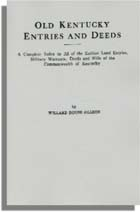 Old Kentucky Entries and Deeds, A Complete Index to All of the Earliest Land Entries, Military Warrants, Deeds and Wills of the Commonwealth of Kentucky