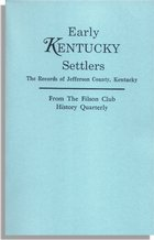 Early Kentucky Settlers, The Records of Jefferson County, Kentucky, from the <I>Filson Club History Quarterly</I>