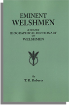 Eminent Welshmen: A Short Biographical Dictionary of Welshmen Who Have Obtained Distinction from the Earliest Times to the Present