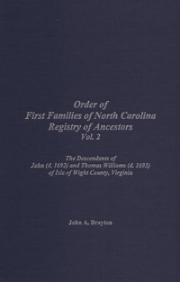 Order of First Families of North Carolina Registry of Ancestors Vol. 2, The Descendants of John (d. 1692) and Thomas Williams (D. 1693) of Isle of Wight County