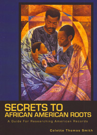 Secrets to African American Roots, A Guide for researching American Records
