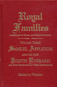 Royal Families: Americans of Royal and Noble Ancestry. Volume Three, Samuel Appleton and His Wife Judith Everard and Five Generations of Their Descendants