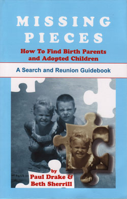 Missing Pieces: How to Find Birth Parents and Adopted Children. A Search and Reunion Guidebook
