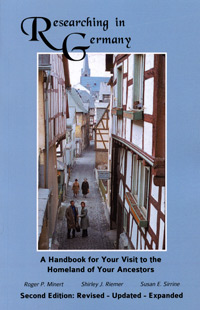 Researching in Germany, A Handbook for Your Visit to the Homeland of Your Ancestors, Second Edition: Revised –Updated -Expanded