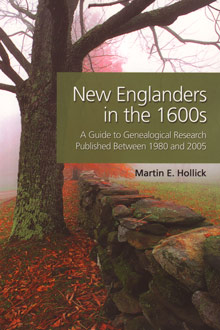 New Englanders in the 1600s: A Guide to Genealogical Research Published Between 1980 and 2005