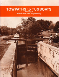 Towpaths to Tugboats, A history of American Canal Engineering
