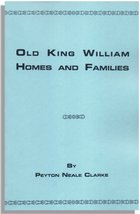 Old King William Homes and Families, An Account of Some of the Old Homesteads and Families of King William County, Virginia, from Its Earliest Settlement