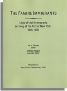 The Famine Immigrants [Vol. IV], Lists of Irish Immigrants Arriving at the Port of New York, 1846-1851: April 1849-September 1849