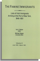 The Famine Immigrants [Vol. VI], Lists of Irish Immigrants Arriving at the Port of New York, 1846-1851: June 1850-March 1851