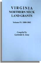 Virginia Northern Neck Land Grants, 1800-1862. [Vol. IV]
