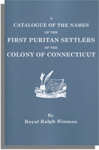 A Catalogue of the Names of the First Puritan Settlers of the Colony of Connecticut, with the Time of Their Arrival in the Colony and Their Standing in Society . . .