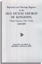 Baptismal and Marriage Registers of the Old Dutch Church, of Kingston, Ulster County, New York, 1660-1809