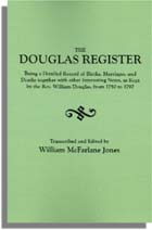 The Douglas Register, Being a Detailed Register of Births, Marriages and Deaths. . .as Kept by the Rev. William Douglas, from 1750 to 1797. [With:] An Index of Goochland Wills and Notes on the French Huguenot Refugees who Lived in Manakin-Town