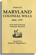 Index of Maryland Colonial Wills, 1634-1777, in the Hall of Records, Annapolis, Maryland