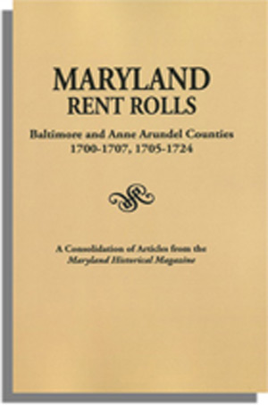 Maryland Rent Rolls, Baltimore and Anne Arundel Counties, 1700-1707, 1705-1724. Reprinted with a New Index