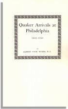 Quaker Arrivals at Philadelphia 1682-1750, Being a List of Certificates of Removal Received at Philadelphia Monthly Meeting of Friends