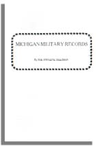 Michigan Military Records: the D.A.R. of Michigan Historical Collections: Records of the Revolutionary Soldiers Buried in Michigan; the Pensioners of Territorial Michigan; and the Soldiers of Michigan Awarded the