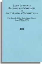 Early Lutheran Baptisms and Marriages in Southeastern Pennsylvania: The Records of Rev. John Casper Stoever from 1730 to 1779