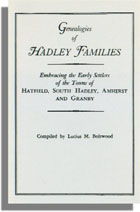 Genealogies of Hadley [Massachusetts] Families, Embracing the Early Settlers of the Towns of Hatfield, South Hadley, Amherst and Granby