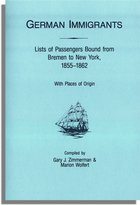 German Immigrants: Lists of Passengers Bound from Bremen to New York, 1855-1862: With Places of Origin