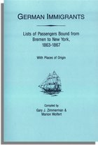 German Immigrants: Lists of Passengers Bound from Bremen to New York, 1863-1867: With Places of Origin