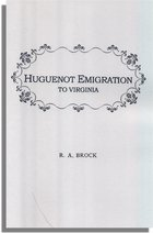 Huguenot Emigration to Virginia . . ., With an Appendix of Genealogies Presenting Data of the Fontaine, Maury, Dupuy, Trabue, Marye, Chastain, Cocke, and Other Families