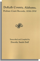 Dekalb County, Alabama Probate Court Records, 1836-1930