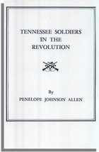 Tennessee Soldiers in the Revolution, A Roster of Soldiers Living During the Revolutionary War in the Counties of Washington and Sullivan