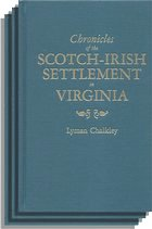 Chronicles of the Scotch-Irish Settlement in Virginia, Extracted from the Original Court Records of Augusta County, 1745-1800. Three Volumes