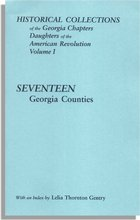 Historical Collections of the Georgia Chapters Daughters of the American Revolution. Vol. 1: Seventeen Georgia Counties. Published with an Index by Lelia Thornton Gentry