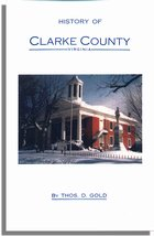 History of Clarke County, Virginia and Its Connection with the War between the States. With Illustrations of Colonial Homes and of Confederate Officers. Indexed Edition
