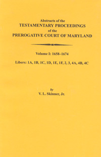 Abstracts of the Testamentary Proceedings of the Prerogative Court of Maryland. Volume I: 1658-1674