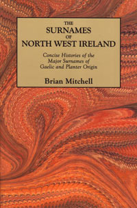 The Surnames of North West Ireland – Concise Histories of the Major Surnames of Gaelic and Planter Origin