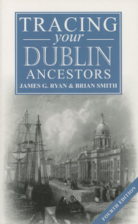 Tracing your Dublin Ancestors, 4th Edition