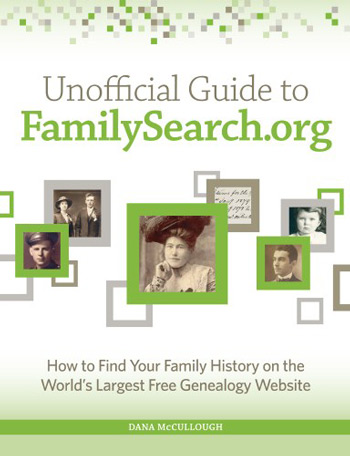 Unofficial Guide to FamilySearch.org, How to Find Your Family History on the Largest Free Genealogy Website