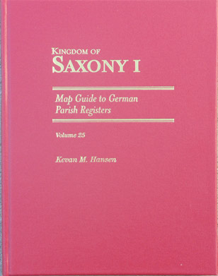 Map Guide to German Parish Registers  Vol. 25 - Kingdom of Saxony I - Hard Bound
