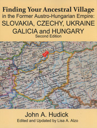 Finding Your Ancestral Village in the Former Austro-Hungarian Empire: Slovakia, Czechy, Ukraine, Galacia and Hungary - Second Edition