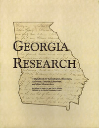 Georgia Research: a Handbook for Genealogists, Historians, Archivists, Lawyers, Librarians, and Other Researchers - 2nd Edition