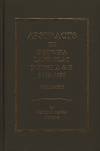 Abstracts of Georgia Land Plat Books A & B 1779-1785 Volume 1