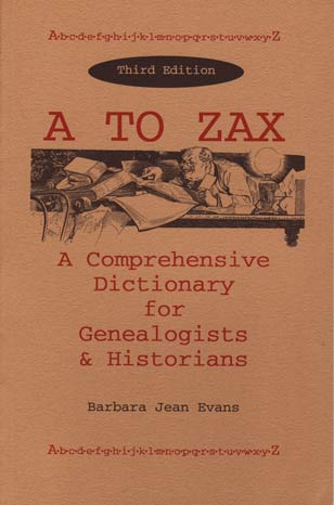 A-Zax: A Comprehensive Dictionary for Genealogists and Historians - 3rd Edition