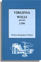Virginia Wills Before 1799, A Complete Abstract Register of All Names Mentioned in over 600 Recorded Wills