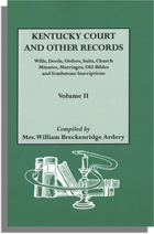 Kentucky Court and Other Records Volume II: Wills, Deeds, Orders, Suits, Church Minutes, Marriages, Old Bibles and Tombstone Records