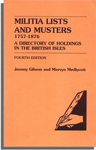 Militia Lists and Musters, 1757-1876: A Directory of Holdings in the British Isles. Fourth Edition