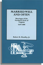 Married Well and Often: Marriages of the Northern Neck of Virginia, 1649-1800: Marriages and Marriage References for the Counties of Lancaster, Northumberland, Old Rappahannock, Richmond, and Westmoreland