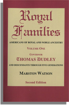 Royal Families: Americans of Royal and Noble Ancestry. Second Edition. Volume One, Governor Thomas Dudley and Descendants Through Five Generations